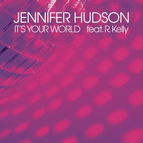 New Music: Jennifer Hudson feat  R  Kelly - It's Your World