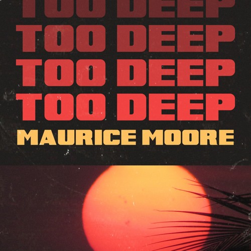 Maurice Moore Too Deep