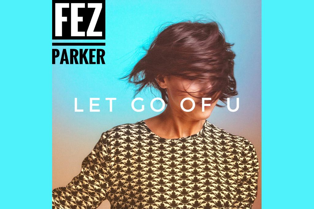 Fez-Parker-Let-Go