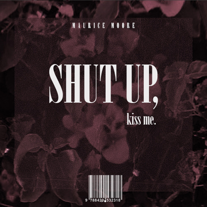 Maurice-Moore-Shut-Up-Kiss-Me