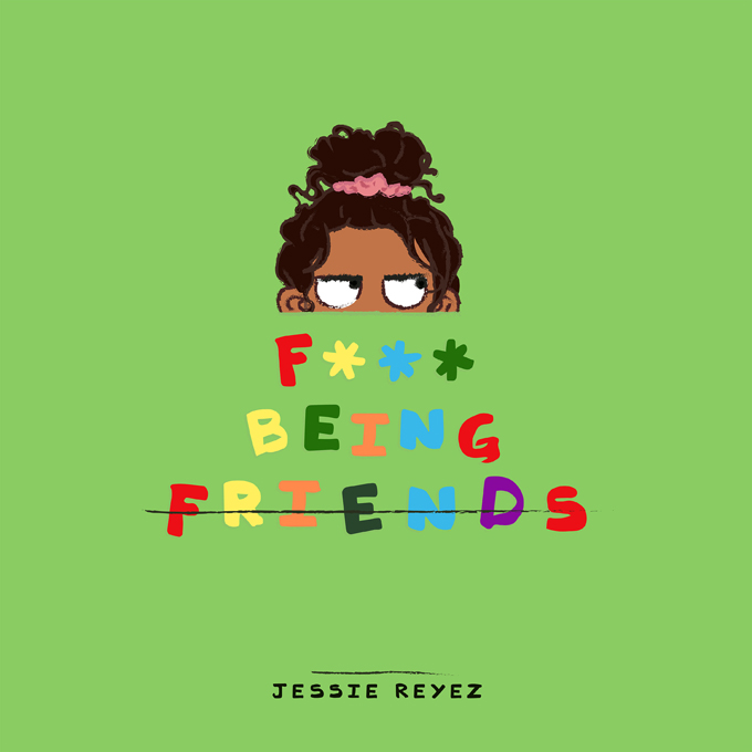 Jessie Reyez F Being Friends