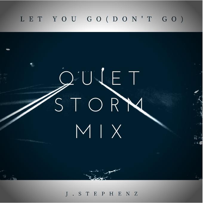 J. Stephenz Let You Go Quiet Storm Mix